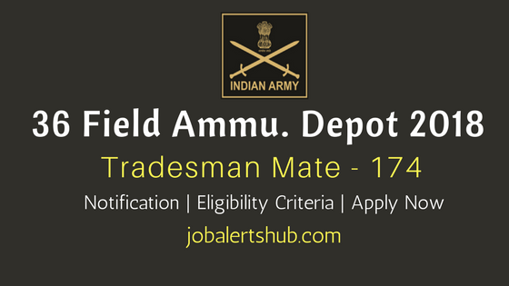 36 Field Ammunition Depot 2018 Recruitment For Tradesman Mate, Fireman, MTS, LDC, Material Asst vacancies