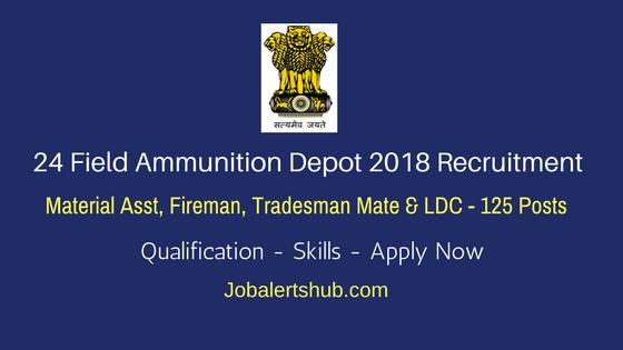 24 Field Ammunition Depot 2018 RecruitmentMaterial Asst, Fireman, Tradesman Mate & LDC Job Notification