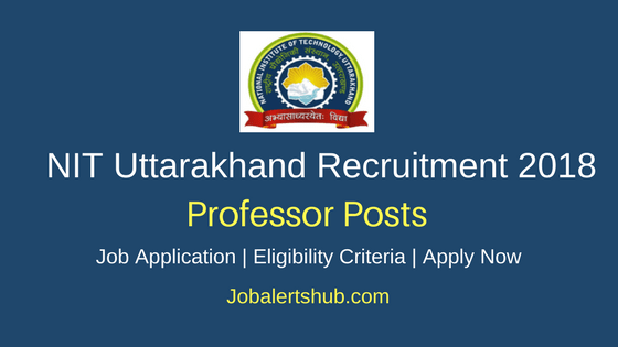 NIT Uttarakhand Professor Jobs 2018 Recruitment Notification