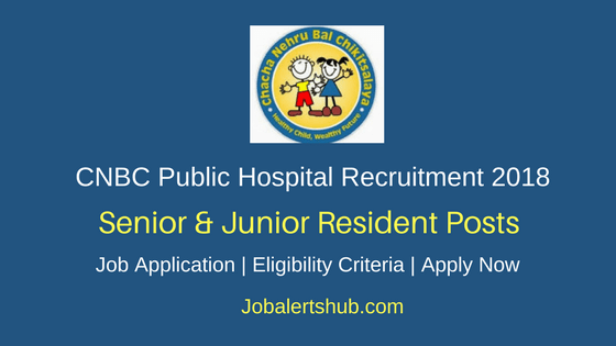 Chacha Nehru Bal Chikitsalaya Recruitment Sr & Jr Resident Recruitment 2018