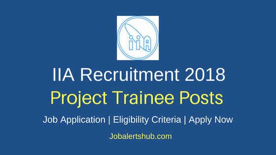 Indian Institute Of Astrophysics Project Trainee Recruitment 2018 Job Notification