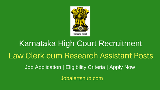 Karnataka High Court Law Clerk-cum-Research Assistant Recruitment 2018 Notification