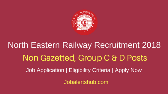 North Eastern Railway Non Gazetted, Group C & D Recruitment 2018