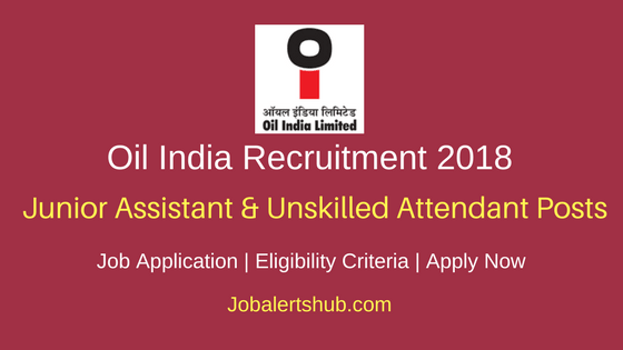 Oil India Junior Assistant and Unskilled Attendant Recruitment 2018