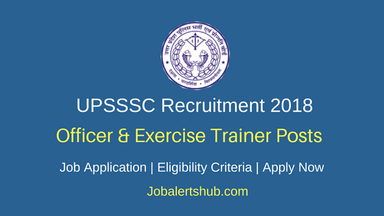 UPSSSC Officer & Exercise Trainer Recruitment 2018