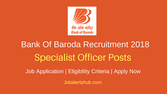 Bank Of Baroda Specialist Officer Recruitment 2018