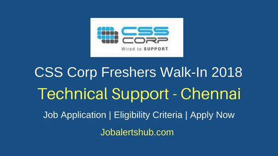 CSS Corp Freshers Walkin Chennai Technical Support Jobs 2018