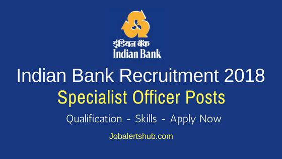 Indian Bank Specialist Officer Recruitment 2018 Job Notification