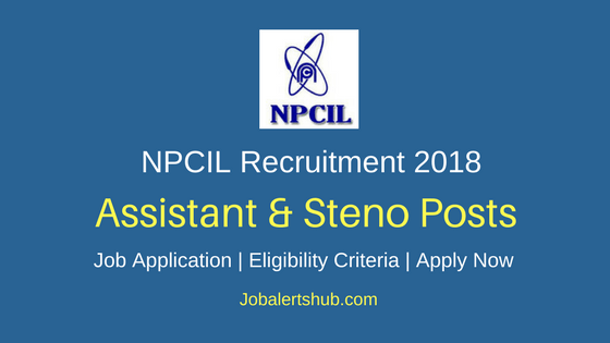 Nuclear Power Corporation of India Limited Assistant & Steno Recruitment 2018 Notification