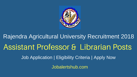 Rajendra Agricultural University Assistant Professor & Librarian Recruitment 2018