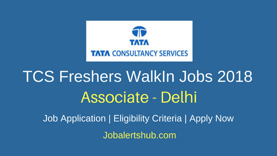 TCS Delhi Walkin Associate 2018 Freshers Jobs