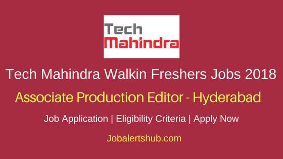 Tech Mahindra Walkin Hyderabad Associate Production Editor Freshers Jobs 2018