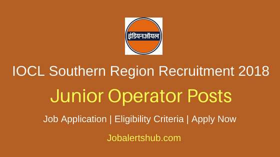 IOCL Southern Region Junior Operator Recruitment Notification