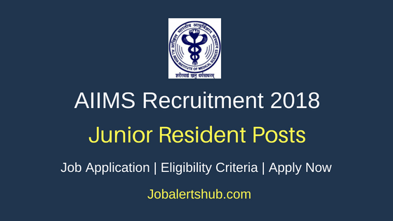 AIIMS Junior Resident Recruitment 2018 Notification