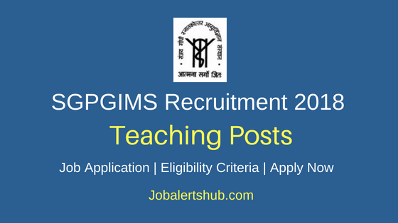 Sanjay Gandhi Postgraduate Institute of Medical Sciences Teaching Staff Recruitment 2018 Notification