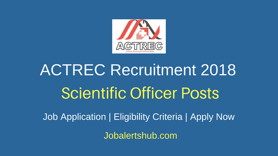 Tata Memorial Centre (TMC) - Advanced Centre For Treatment, Research And Education In Cancer (ACTREC) Scientific Officer Recruitment 2018 Notification