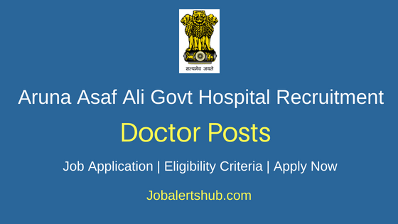 Aruna Asaf Ali Govt Hospital Docotor Job Notification