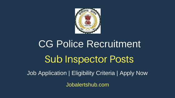 CG Police Sub Inspector Job Notification