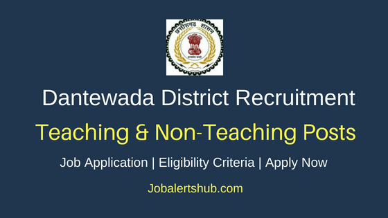Dantewada District Collectorate Teaching And Non Teaching Job Notification