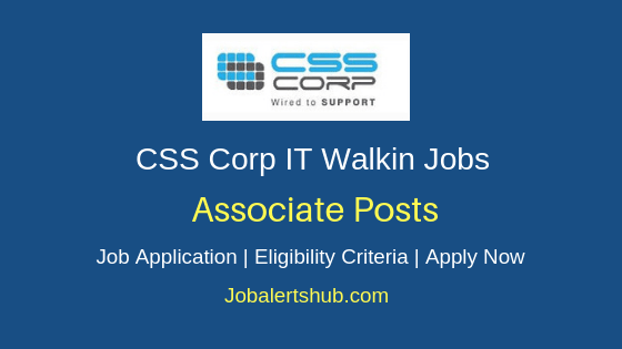 CSS Corp Pvt Ltd Walkin Associate Job Notification
