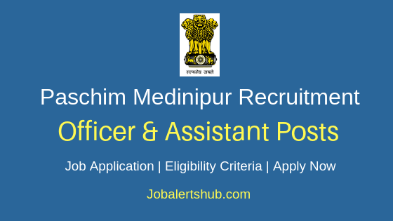 Paschim Medinipur District Officer & Assistant Job Notification