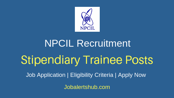 NPCIL Stipendiary Trainee Job Notification