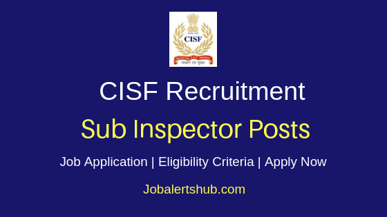 CISF Sub Inspector Job Notification