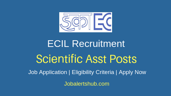 ECIL Scientific Asst Job Notification