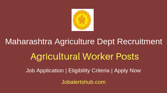 Maharashtra Agriculture Department Agricultural Worker Job Notification