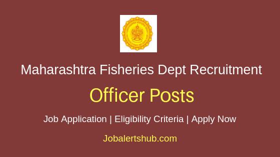 Maharashtra Fisheries Dept Officer Job Notification