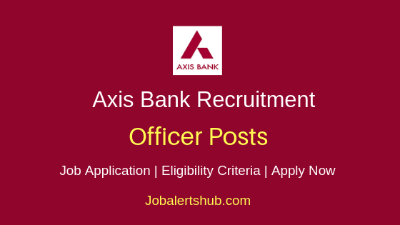 Axis Bank Officer Job Notification