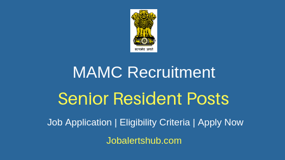 MAMC Senior Resident Job Notification