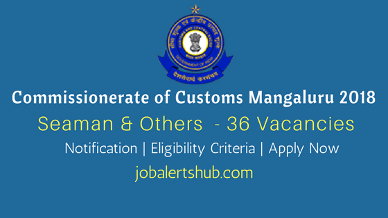 Customs Mangaluru 2018 Recruitment Seaman & Other vacancies Group-c posts