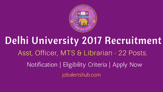 Delhi University 2017 Recruitment Asst, Officer, MTS & Librarian job notification