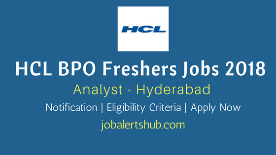 HCL BPO 2018 Freshers Recruitment for B.Tech graduates for Hyderabad location