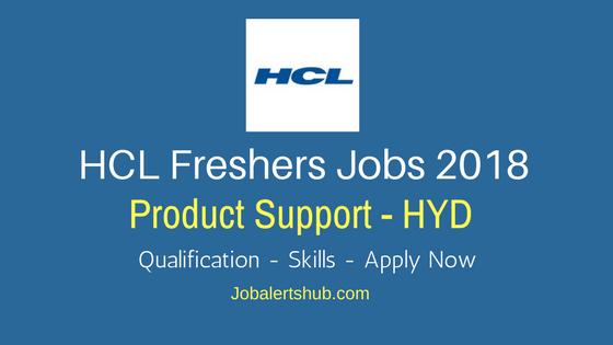 HCL Freshers Jobs In Hyderabad 2018 job announcement For Product Support Vacancies