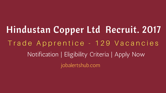 Hindustan Copper Ltd Recruitment 2017 Trade Apprentice