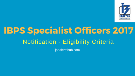 IBPS Specialist Officers 2017 Notification