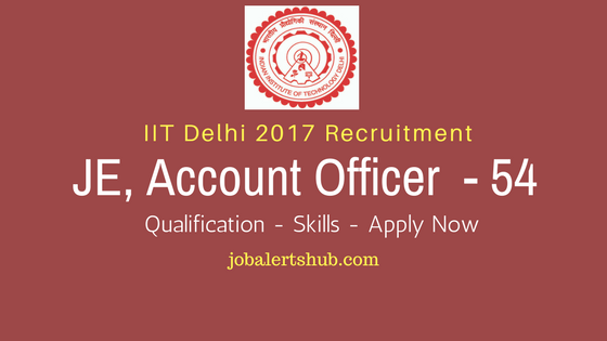 IIT Delhi 2017 Recruitment JE & Account Officer Notification
