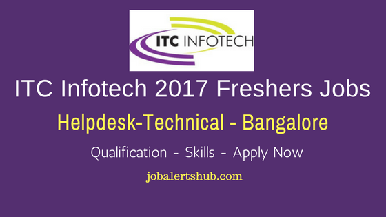 ITC Infotech 2017 Freshers Jobs For Helpdesk-Technical for Bangalore location
