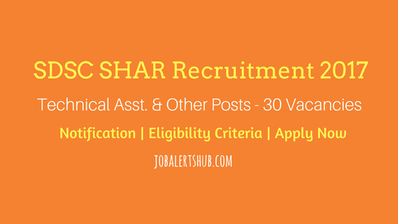 SDSC SHAR Recruitment 2017 Technical Asst and other posts with 30 vacancies by ISRO