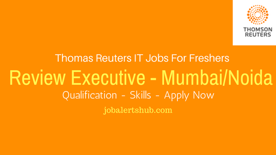 Thomas Reuters Recruitment 2017 Fresher Review Executive post vacancies for Mumbai and Noida locations